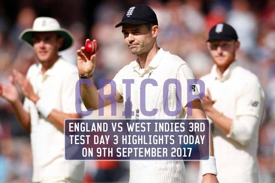 England Vs West Indies 3rd Test Day 3 Highlights Today On 9th September 2017